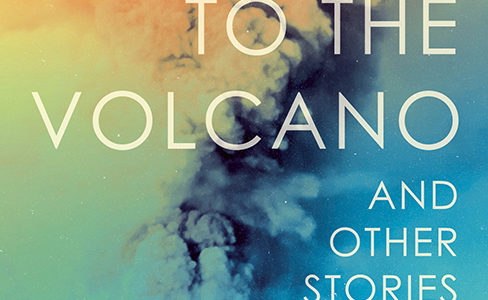 <em>To the Volcano, and other stories</em> available for preorder